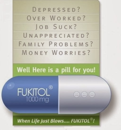 Funny Fukitol Depression Pill Medication Picture - Depressed? Over worked? Job suck? Unappreciated? Family problems? Money worries? Pill Medication