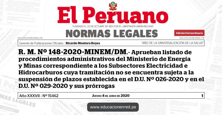 R. M. Nº 148-2020-MINEM/DM.- Aprueban listado de procedimientos administrativos del Ministerio de Energía y Minas correspondiente a los Subsectores Electricidad e Hidrocarburos cuya tramitación no se encuentra sujeta a la suspensión de plazos establecida en el D.U. Nº 026-2020 y en el D.U. Nº 029-2020 y sus prórrogas