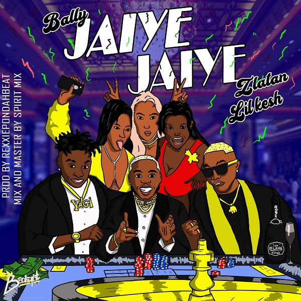 [Music] Bally Ft. Zlatan & Lil Kesh – Jaiye Jaiye