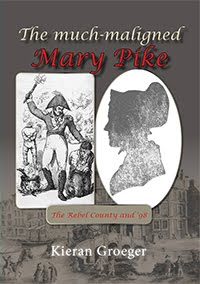 The Much-Maligned Mary Pike by Kieran Groeger (The Rebel County and '98)