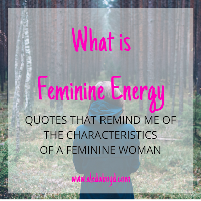 Feminine energy. Quotes and inspirations on a feminine woman.