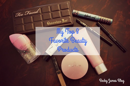 My Top 8 Favorite Beauty Products