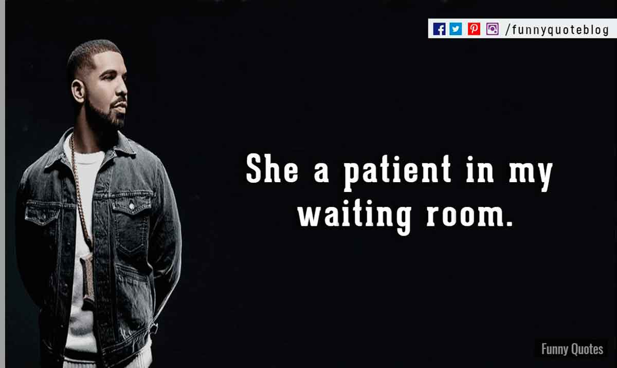 She a patient in my waiting room. ― Drake Love Quote