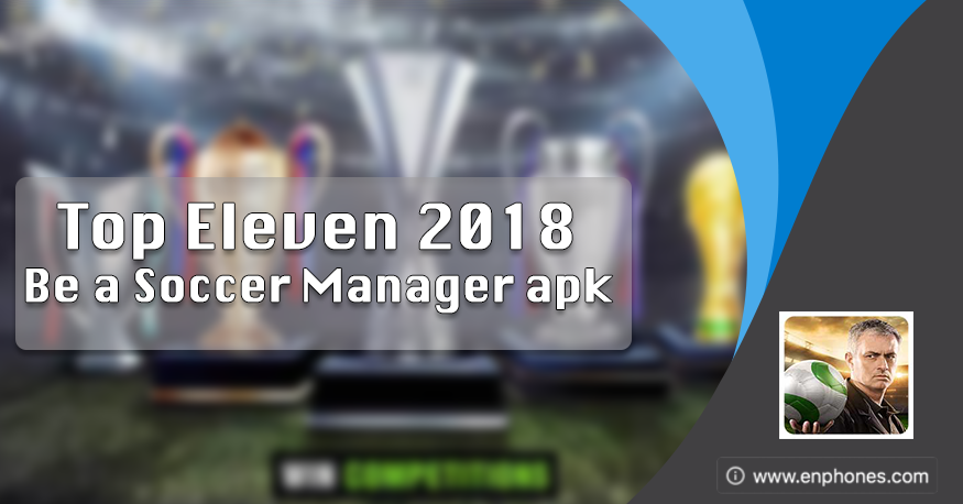 Download Top Eleven 2018 - V6.3 for android