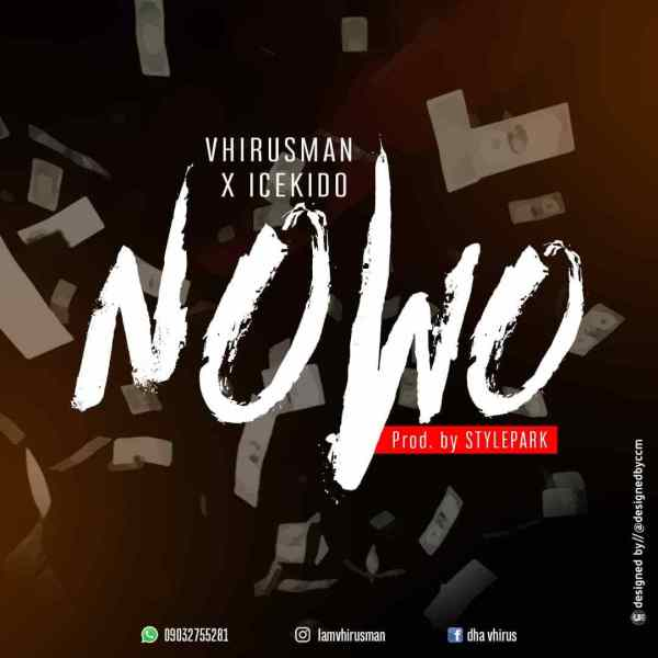 [MUSIC]Download Music by Vhirusman . Ft Icekido – Nowo