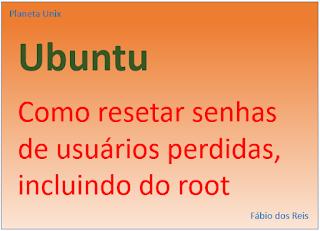 Como resetar senhas de usuários esquecidas (incluindo root) no Linux Ubuntu