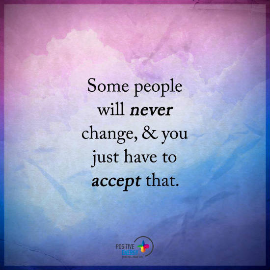 Some People Will Never Change And You Just Have To Accept That