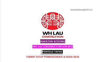 Jawatan Kosong WH Lau Construction Sdn Bhd 2018
