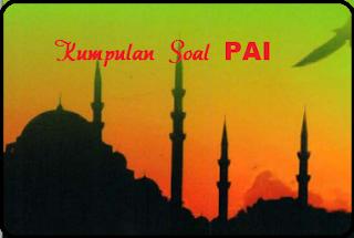 Kumpulan Soal Pendidikan Agama Islam [PAI] Dan Jawabannya