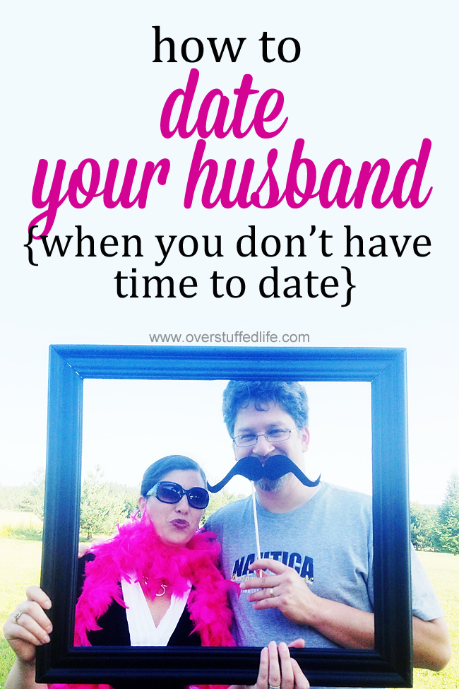 Are you and your spouse having difficulty finding time to connect? How to date your husband when you don't have time to date. #overstuffedlife