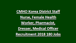 CMHO Korea District Staff Nurse, Female Health Worker, Pharmacist, Dresser, Medical Officer Recruitment 2018 180 Govt Jobs