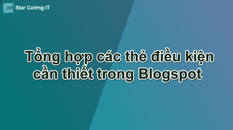 Tổng hợp các thẻ điều kiện cần thiết trong Blogspot