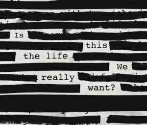 Roger Waters – Is This The Life We Really Want