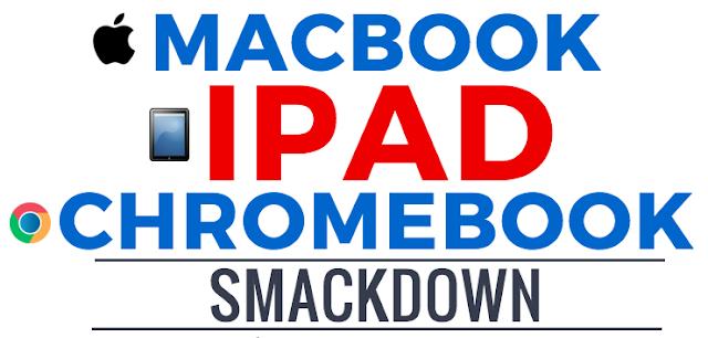 A Macbook • iPad • Chromebook Smackdown