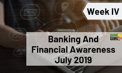 Banking and Financial Awareness July 2019: Week IV