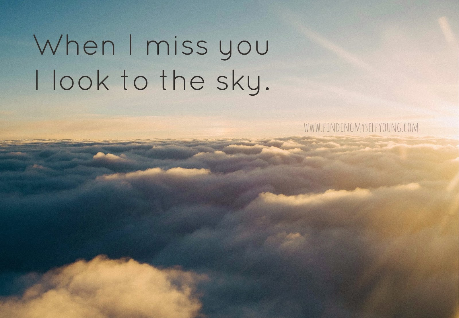 When I miss you I look to the sky