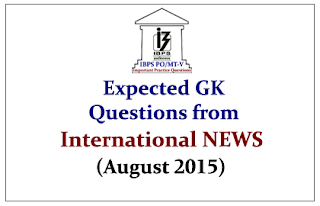 IBPS PO Mains 2015- Expected GK Questions from International NEWS (August 2015)