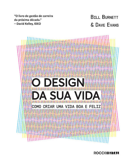 O design da sua vida Como criar uma vida boa e feliz - Bill Burnett, Dave Evans