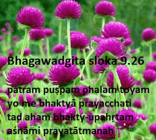 Bhagawadgita sloka 9.26    patram puṣpam phalam toyam  yo me bhaktyā prayacchati  tad aham bhakty-upahṛtam  aśnāmi prayatātmanaḥ