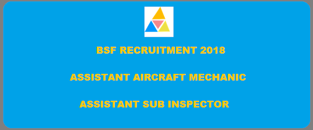 BSF Recruitment 2018 – Apply Online for Assistant  Aircraft Mechanic Posts