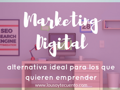 Marketing Digital: alternativa ideal para los que quieren emprender