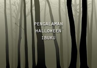 Cerita horror pada saat hari halloween yang dialami ibuku