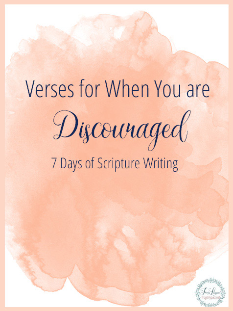 Verses for When You are Discouraged - 7 Days of Scripture Writing