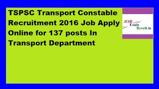 TSPSC Transport Constable Recruitment 2016 Job Apply Online for 137 posts In Transport Department