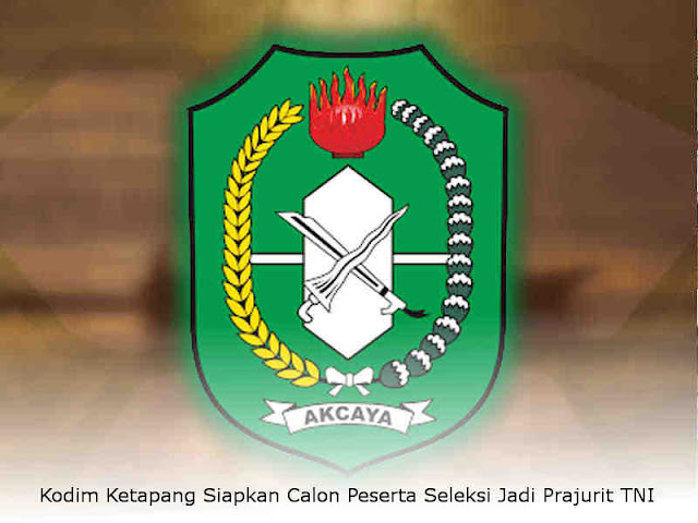 Kodim Ketapang Siapkan Calon Peserta Seleksi Jadi Prajurit TNI
