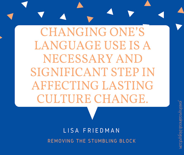 Changing one's language is a necessary and significant step in affecting lasting culture change; Removing the Stumbling Block
