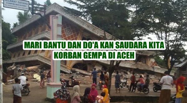 Mari Bantu dan Do'akan Saudara Kita Korban Gempa di Aceh