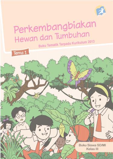 Download Buku Siswa Kurikulum 2013 SD Kelas 3 Tema 1 Perkembangbiakan Hewan dan Tumbuhan