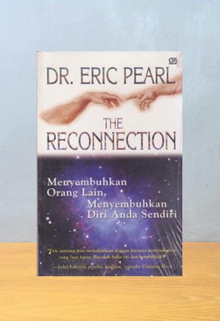THE RECONNECTION: MENYEMBUHKAN ORANG LAIN, MENYEMBUHKAN DIRI ANDA SENDIRI, Dr. Eric Pearl