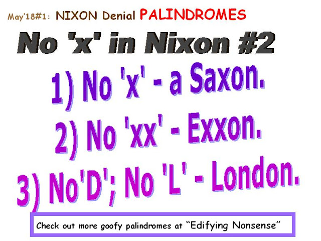 CLASSIC: No 'x' in Nixon. GOOFY: 1) No 'x' - a Saxon.  2) No 'xx' - Exxon. 3) No 'd'; no 'l' - London