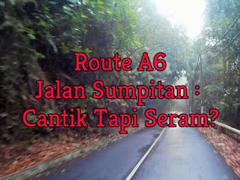 Route A6 Jalan Sumpitan | Cantik Tapi Seram?