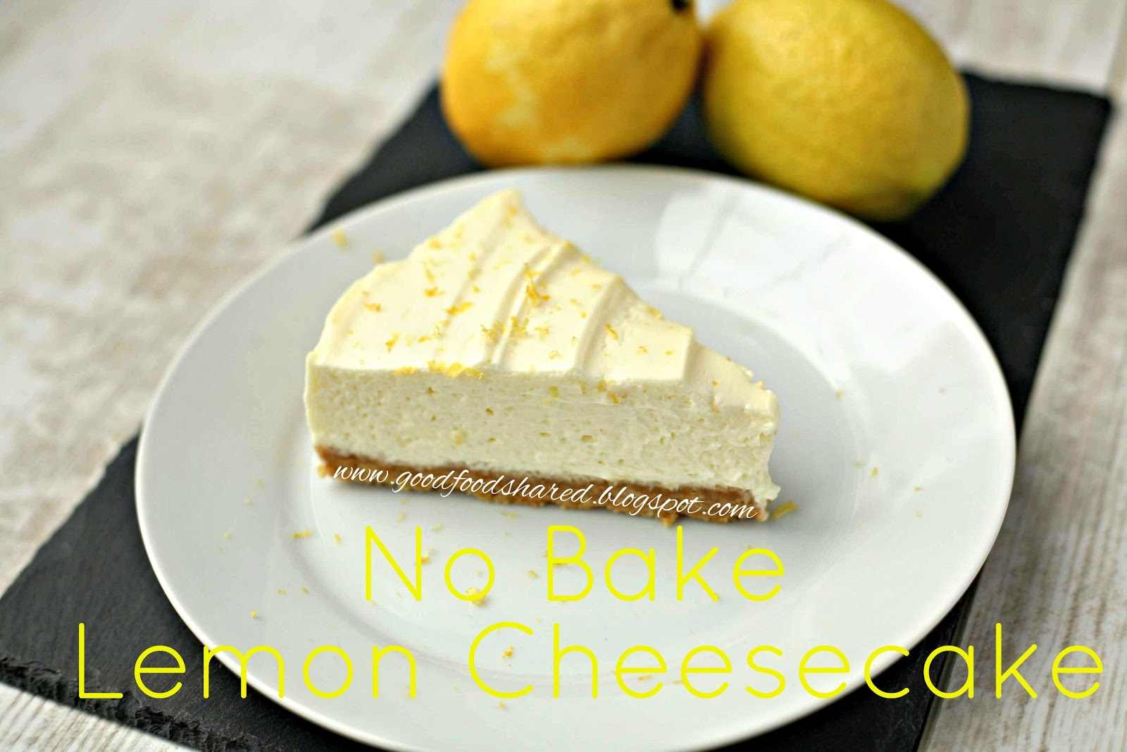 No Bake Lemon Cheesecake, this is a cinch to make and so creamy and light. www.goodfoodshared.blogspot.com