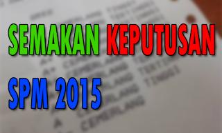 Semakan Keputusan / Result SPM 2015