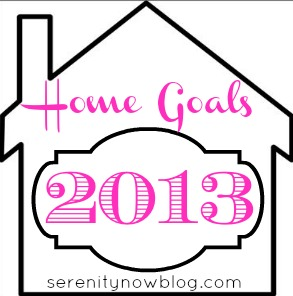 Home Goals for 2013 {Realistically} from Serenity Now