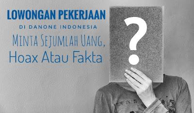 Lowongan Pekerjaan Di Danone Indonesia Minta Sejumlah Uang, Hoax Atau Fakta?