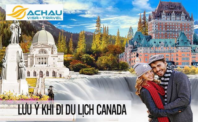 Muốn du lịch Canada thuận lợi bạn hãy lưu ý những điều sau