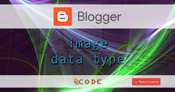 Blogger - Image data type