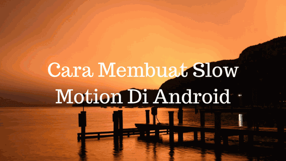 Slow Motion Di Android