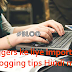 Bloggers ke liye important blogging tips Hindi me