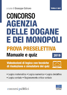 Concorso Agenzia delle Dogane e dei Monopoli . Prova preselettiva Manuale e Quiz Videolezioni di logica con tecniche di risoluzione e simulatore dei quiz