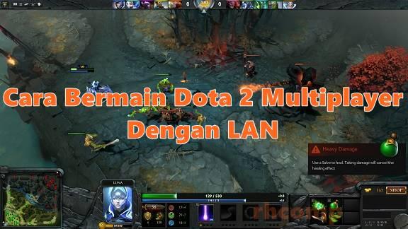 Cara Bermain Multiplayer Dota 2 Dengan LAN