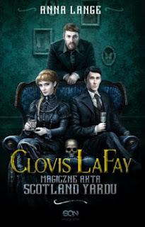 """""""Clovis LaFay. Magiczne Akta Scotland Yardu"""" Anna Lange - recenzja"""