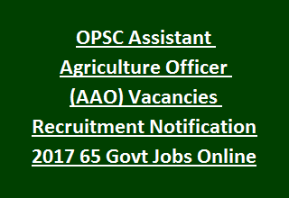 OPSC Assistant Agriculture Officer (AAO) Vacancies Recruitment Notification 2017 65 Govt Jobs Online