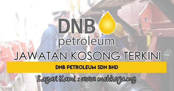 Jawatan Kosong Terkini 2018 di DNB Petroleum Sdn Bhd