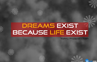 Dreams exist because life exist quote