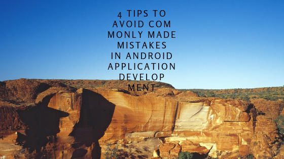 4 Tips to Avoid Commonly Made Mistakes in Android Application Development